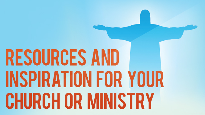 Resources and Inspiration for your Church or Ministry